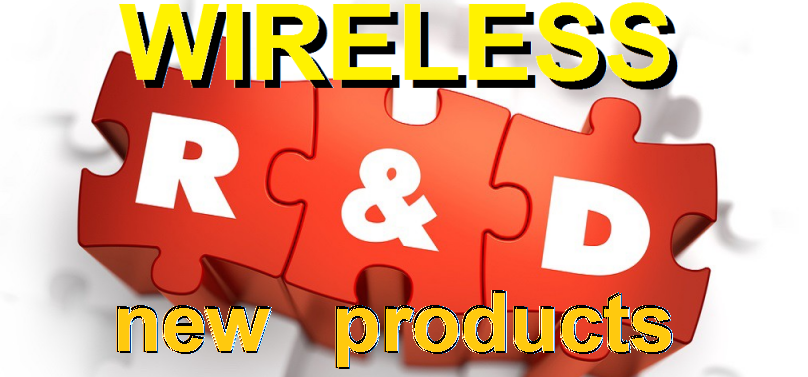 Wireless R&D new products